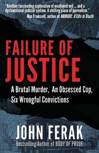 Failure of Justice: A Brutal Murder, An Obsessed Cop, Six Wrongful Convictions by John Ferak (2016-05-11)