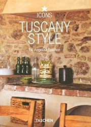 Tuscany Style: 25 Jahre TASCHEN: Landscapes, Terraces & Houses, Interiors, Details (Taschen 25th Anniversary Icon Series)
