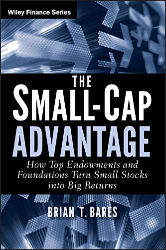 The Small-Cap Advantage: How Top Endowments and Foundations Turn Small Stocks into Big Returns (Wiley Finance Book 663) (English Edition) Le Top Cap