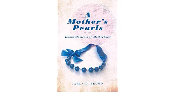 A Mother's Pearls:Joyous Moments of Motherhood