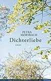 Dichterliebe: Roman von Petra Morsbach