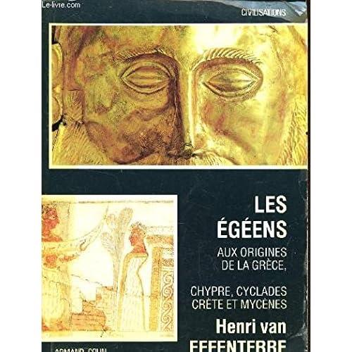 Les egeens / aux origines de la grece / chypre, cyclades, crete et mycenes