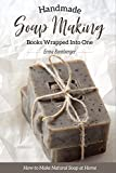 Homemade Soap Making Books Wrapped into One: How to Make Natural Soap at Home