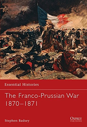 51: The Franco-Prussian War 1870-1871 (Essential Histories)