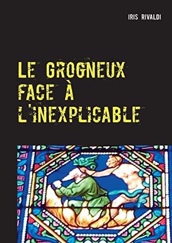 Le Grogneux face à l'inexplicable : Une nouvelle aventure du commissaire Paul Berger par Iris Rivaldi