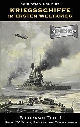 Kriegsschiffe im Ersten Weltkrieg - Bildband 1: Über 150 Fotografien, Skizzen und Zeichnungen (Reihe Militaria)