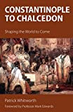 Constantinople to Chalcedon: Shaping the World to Come (English Edition)