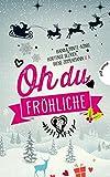 Oh du fröhliche: 30 Liebesgeschichten für die Weihnachtszeit bei Amazon kaufen