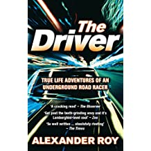 The Driver: True Life Adventures of an Underground Road Racer
