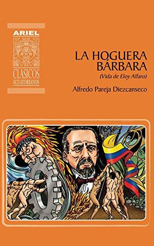 La hoguera bárbara: Vida de Eloy Alfaro (Ariel Clásicos Ecuatorianos nº 13) por Alfredo Pareja Diezcanseco