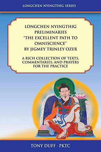"""Longchen Nyingthig Preliminaries """"The Excellent Path to Omniscience"""": Dzogchen Texts, Commentaries, and Prayers"""