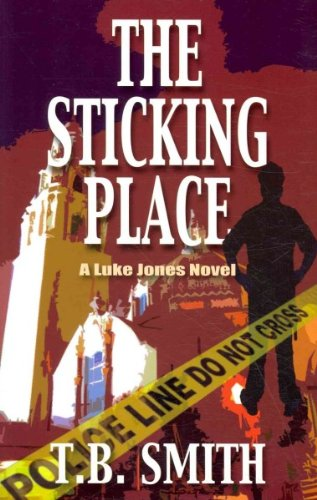 ({THE STICKING PLACE: A LUKE JONES NOVEL}) [{ By (author) T. B. Smith }] on [March, 2011]