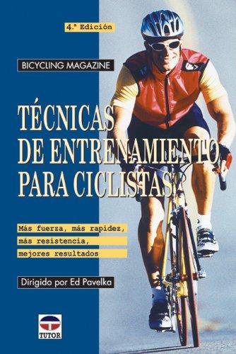 Tecnicas de Entrenamiento Para Ciclistas - Bycycling Magazine por Ed Pavelka