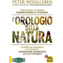L'Orologio della Natura: Prevedere il tempo, comprendere le stagioni, capire gli animali e le piante, conoscere l'ambiente in cui viviamo (Italian Edition)