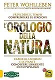 L'Orologio della Natura: Prevedere il tempo, comprendere le stagioni, capire gli animali e le piante, conoscere l'ambiente in cui viviamo