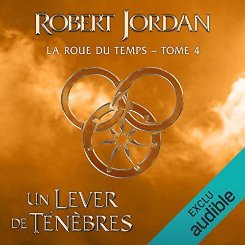 Un lever de ténèbres: La roue du temps 4 par Robert Jordan