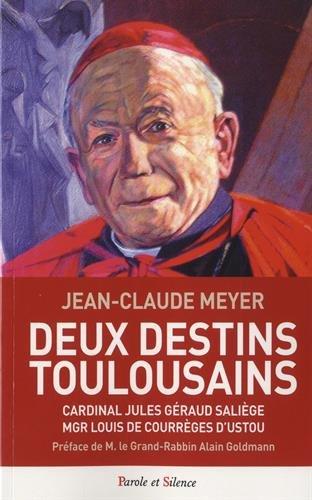 Deux destins toulousains : Cardinal Jules Géraud Saliège, Mgr Louis de Courrèges D'Ustou