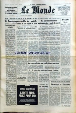 MONDE (LE) [No 9270] du 03/11/1974 - LE CHEF DE LA POLICE ARGENTINE ASSASSINE - M. SAUVAGNARGUES ET SON VOYAGE EN ISRAEL - LES CONFLITS SOCIAUX - GREVES DES CHEMINOTS - LES CONTRADICTIONS DU SYNDICALISME AMERICAIN PAR DUMONT - DUMAYET ET BERZOSA. par Collectif