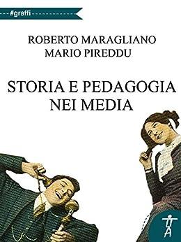 Storia e pedagogia nei media di [Roberto Maragliano, Mario Pireddu]