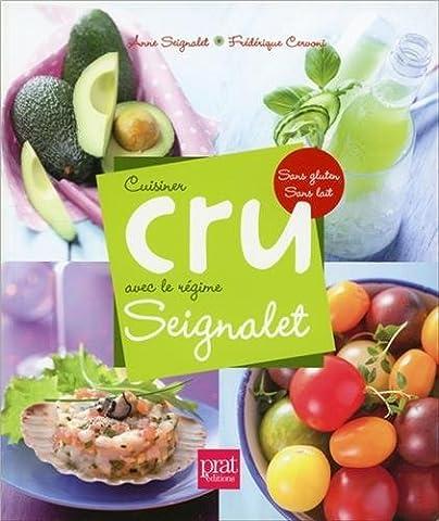 Cuisiner cru avec le régime Seignalet : Sans gluten, sans lait