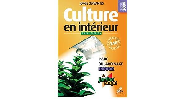 Culture en intérieur : L\'ABC du jardinage indoor, Basic edition ...