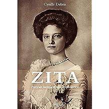 Zita : Portrait intime d'une impératrice (French Edition)