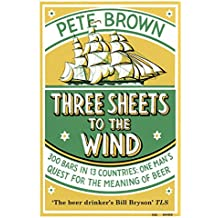Three Sheets To The Wind: One Man's Quest For The Meaning Of Beer (English Edition)