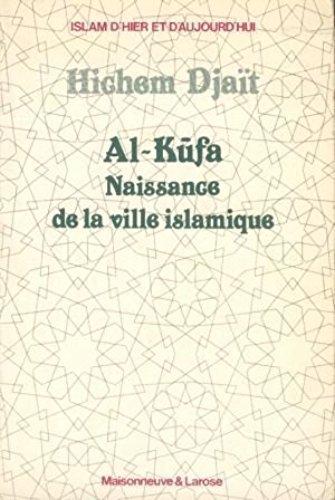 Al-Kufa, naissance de la ville islamique
