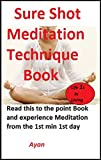Sure Shot Meditation Technique Book: Read this to the point Book and experience Meditation from the 1st min 1st day