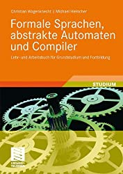 Formale Sprachen, Abstrakte Automaten und Compiler: Lehr- und Arbeitsbuch für Grundstudium und Fortbildung (German Edition)
