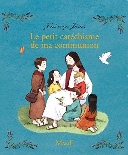 J'ai reçu Jésus : Le petit catéchisme de ma communion par Guillaume de Menthière