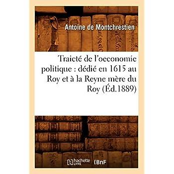 Traicté de l'oeconomie politique : dédié en 1615 au Roy et à la Reyne mère du Roy (Éd.1889)