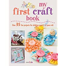 My First Craft Book: 25 easy and fun projects for children aged 7-11 years old by Emma Hardy (2011-03-10)