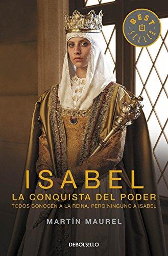 Isabel, la conquista del poder: Todos conocen a la reina, pero ninguno a Isabel (BEST SELLER) por Martín Maurel