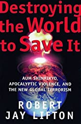 Destroying the World to Save It: Aum Shinrikyo, Apocalyptic Violence, and the New Global Terrorism by Robert Jay Lifton (1999-10-21)