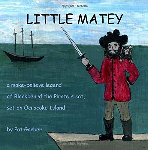 (Little Matey: A make-believe legend about Blackbeard the Pirate's cat set on Ocracoke Island)
