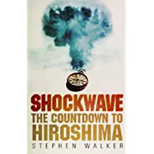 Shockwave: The Countdown to Hiroshima by Stephen Walker (2005-07-18)