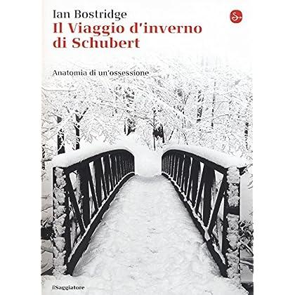 Il Viaggio D'inverno Di Schubert. Anatomia Di Un Ossessione