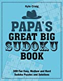 Papa's Great Big SUDOKU Book: 300 Fun Easy, Medium and Hard Sudoku Puzzles and Solutions