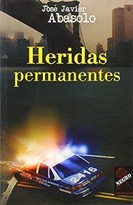 Heridas permanentes par  José Javier Abasolo
