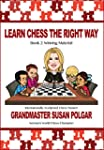 Learn Chess the Right Way: Book 2: Wi...