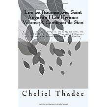 """Lire les psaumes avec Saint Augustin  """" Les Hymnes"""": Tome 1:  """" Les Hymnes""""  Volume A : """"Cantiques de Sion"""""""