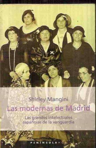 Las modernas de Madrid: Las grandes intelectuales españolas de la van (HISTORIA, CIENCIA Y SOCIEDAD) por Shirley Mangini