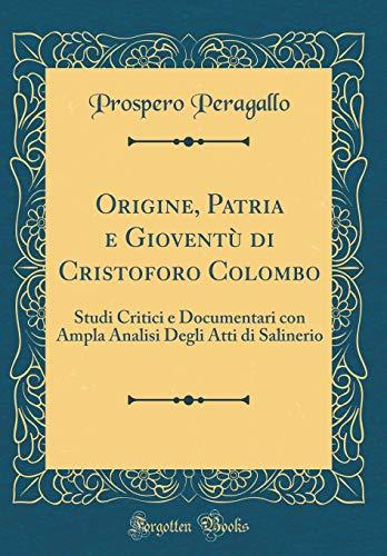 Origine, Patria e Gioventù di Cristoforo Colombo: Studi Critici e Documentari con Ampla Analisi Degli Atti di Salinerio (Classic Reprint)
