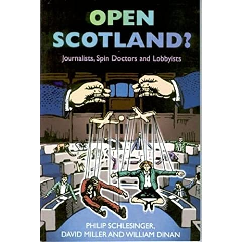 Open Scotland? Journalists, Spin Doctors and Lobbyists by Philip Schlesinger (2001-04-01)