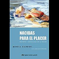 Nacidas para el placer: Instinto y sexualidad en la mujer (Delicatessen) (Spanish Edition)