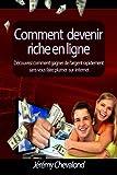 Comment devenir riche en ligne: D??couvrez comment gagner de l'argent rapidement sans vous faire plumer sur Internet by J??r??my Chevalond (2013-07-28)