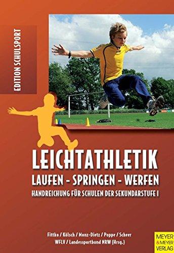 Leichtathletik: Laufen - Springen - Werfen; Handreichungen für Schulen der Sekundarstufe 1 (Edition Schulsport, Band 16)