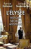 L'Elysée : Histoire, secrets, mystères (French Edition)