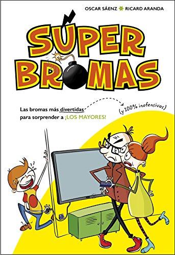 Las bromas más divertidas (y 100% inofensivas) para sorprender a ¡los mayores! (Súper Bromas) (No ficción ilustrados) por Oscar Sáenz